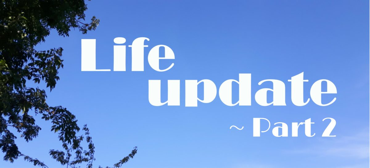 Life Update: Part 2