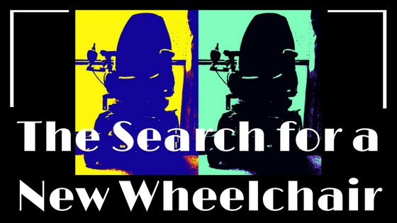 My Search for a New Wheelchair