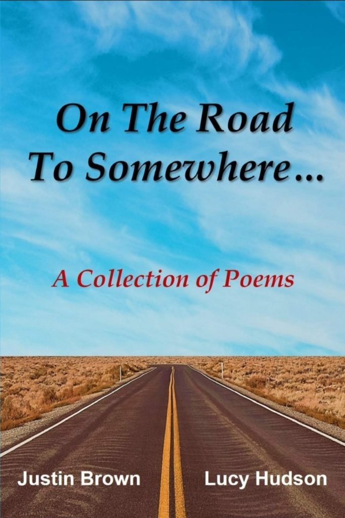 Front cover of 'On The Road To Somewhere', a collection of poems by Justin Brown and Lucy Hudson
